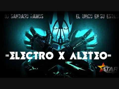 ELECTRO X ALETEO- DJ SANTIAGO RAMOS EL UNICO EN SU ESTILO.