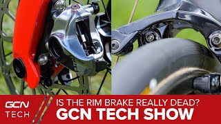 Is The Rim Brake Really Dead? | GCN Tech Show Ep. 114