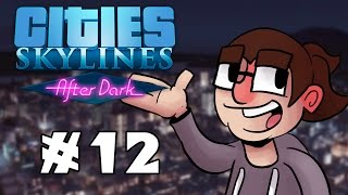Cities: Skylines After Dark - Pre-Release Gameplay! - Ep. #12