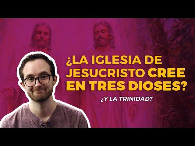 ¿La Iglesia de Jesucristo cree en tres Dioses? ¿Y la trinidad?
