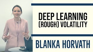 Deep Learning (Rough) Volatility - Blanka Horvath, Kings College London