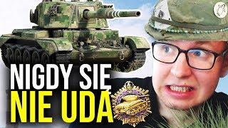 NIGDY SIĘ NIE UDA! - World of Tanks