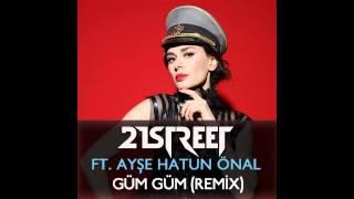 21street ft. Ayşe Hatun ÖNAL - Güm Güm (Progressive Remix)