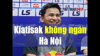 HLV Kiatisak không hề lo lắng khi gặp Hà Nội FC | Thể Thao 247