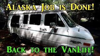 #VANLIFE Alaska Job is Done! Back to the VanLife! - #LivingOnTheRoad