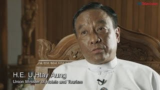Interview with H.E. U Htay Aung, Union Minister of Hotels and Tourism