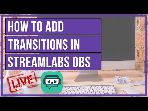Streamlabs OBS - How To Add Custom Transitions 📢 - YouTube