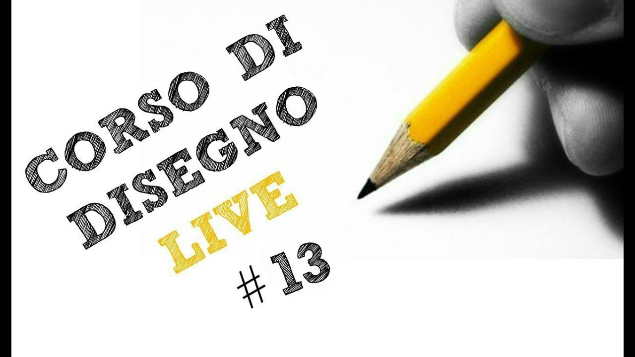 Corso Di Disegno Arte Per Te.Corso Di Disegno Live N 13 Parte Seconda Arte Per Te