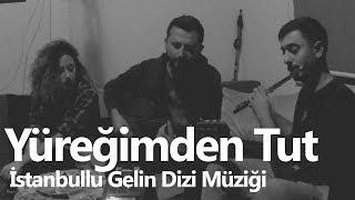 Yüreğimden Tut - Eylem Aktaş (İstanbullu Gelin Dizi Müziği)