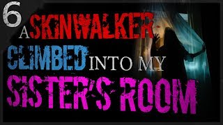 """A Skinwalker Climbed into my Sister's Room"" 