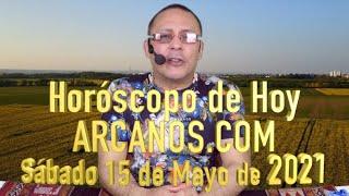 HOROSCOPO DE HOY de ARCANOS.COM - Sábado 15 de Mayo de 2021