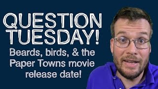Beards, Birds, and the Paper Towns Release Date: Question Tuesday!