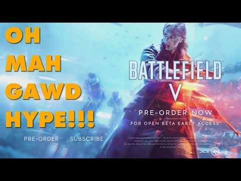 BATTLEFIELD V OH MAH GAWD HYPE It's An Electronic Arts Game