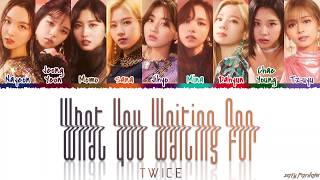 TWICE (トゥワイス) - 'WHAT YOU WAITING FOR' Lyrics [Color Coded_Kan_Rom_Eng]
