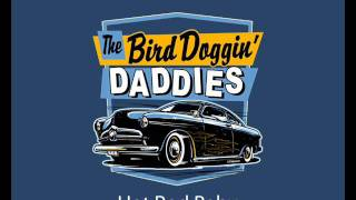 Bird Doggin Daddies - Hot Rod Baby