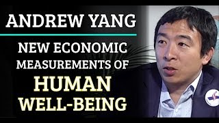 Andrew Yang: New Economic Measurements of Human Well-Being