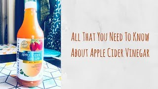 All That You Need To Know About Apple Cider Vinegar | Answering Your Most Asked Questions About ACV