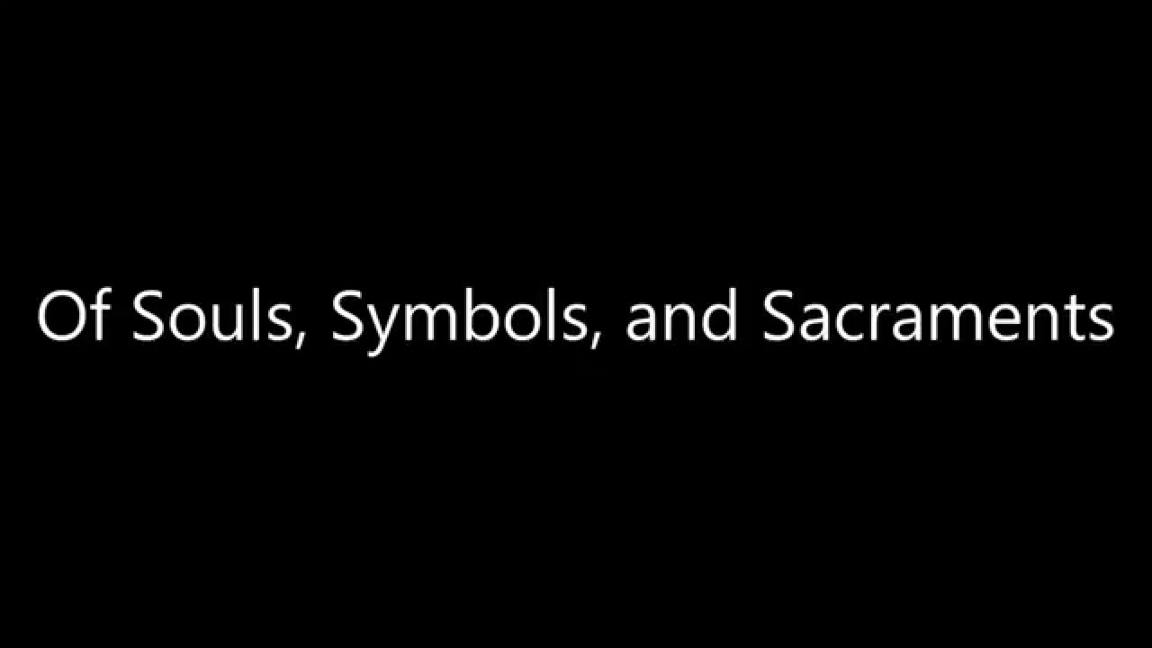 Of Souls Symbols And Sacraments Jeffrey R Holland High