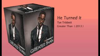 He Turned It- Tye Tribbett *lyric*