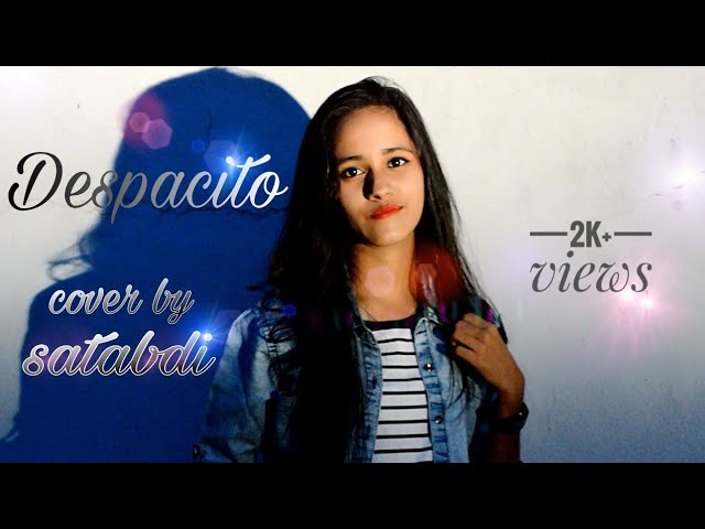 Despacito Cover Luis Fonsi Daddy Yankee Spanish Version Satabdi Debnath