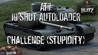 AT7 - 10 Shot Autoloader Challenge (Stupidity)