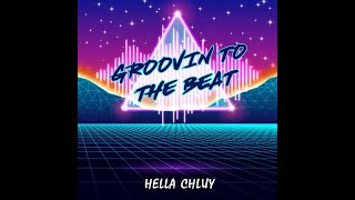 Hella Chluy - Groovin To The Beat [Audio]