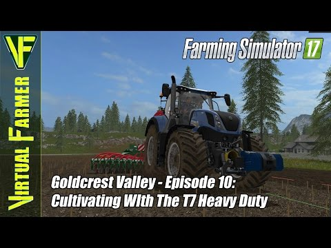 Let's Play Farming Simulator 17 - Goldcrest Valley Episode 10: Cultivating WIth The T7 Heavy Duty
