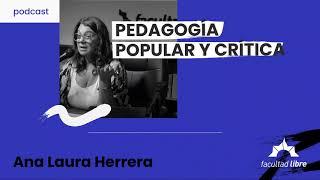 Pedagogía popular y crítica   Ana Laura Herrera