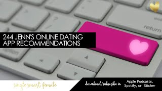 244 Jenn's Online Dating App Recommendations - Dating Advice With Single Smart Female