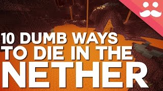 10 Dumb Ways to Die in the Nether!