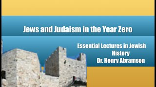 Jews and Judaism in the Year Zero (Essential Lectures in Jewish History) Dr. Henry Abramson