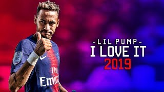 Neymar Jr ► Lil Pump - I Love It ● Skills & Goals ● 2019 HD