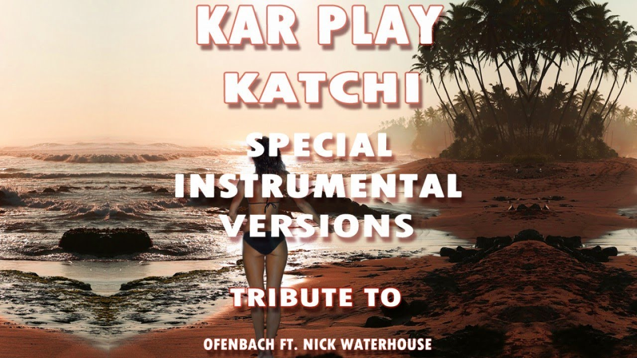 Kar Play - Katchi - Special Instrumental Verions Tribute To Ofenbach Ft. Nick Waterhouse #1
