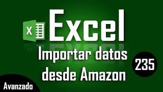 Como importar datos de Amazon a Excel - Capítulo 235