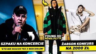 SZPAKU na koncercie  *JEBAĆ BEZCZELA*, ŻABSON konkurs na 2000 zł, YOUNG IGI nowy mixtape!+KONKURS