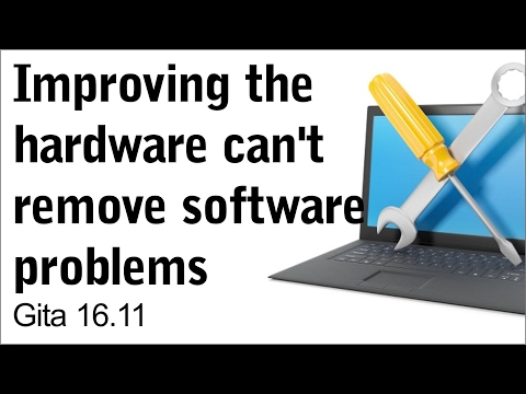 Improving the hardware can't remove software problems Gita 16.11