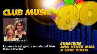 Stone & Charden - Le monde est gris le monde est bleu - ClubMusic80s