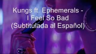 Kungs ft. Ephemerals - I Feel So Bad (Subtitulada al Español)