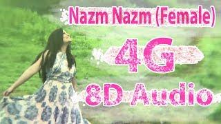 || Nazm Nazm (Female) feat. Sumedha Karmahe || 4G 8D audio || Please Use Headphone