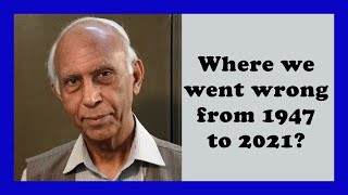 Where We Went Wrong from 1947 to 2021  ? Dr Ishtiaq Ahmed