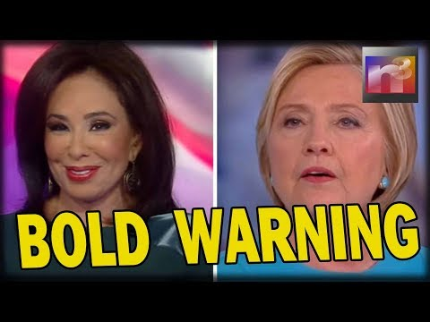 Judge Jeanine Issues BOLD WARNING to Hillary Clinton About What Coming