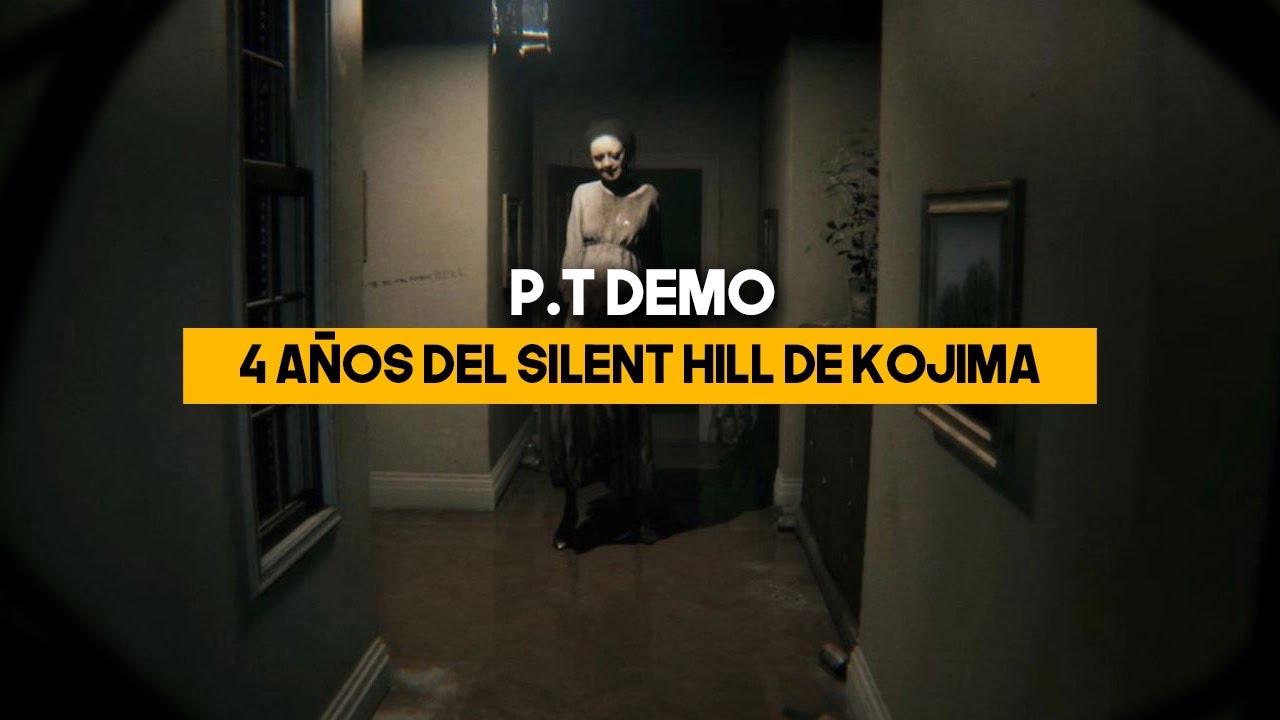 4 AÑOS DE P.T DEMO: EL SILENT HILL de HIDEO KOJIMA