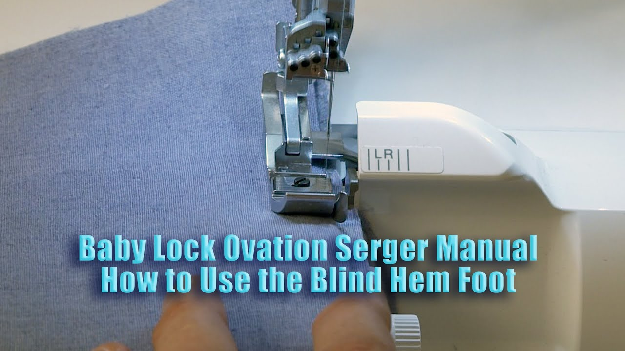 Baby Lock Ovation Serger Manual How To Use The Blind Hem