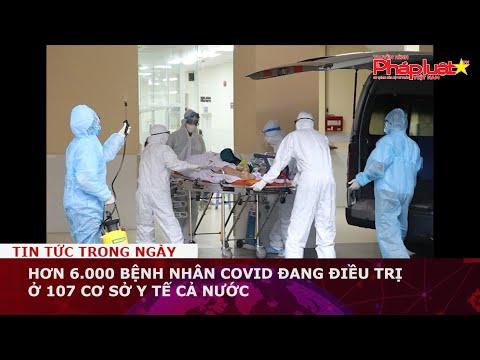 Hơn 6.000 bệnh nhân Covid đang điều trị ở 107 cơ sở y tế cả nước