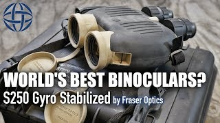 World's Best Binoculars? | Fraser Optics Gyro Stabilized S250