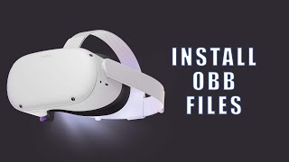 Oculus Quest 2/Quest/Go SideQuest Install OBB Files - Install Any APK/Game/Application, Sideload
