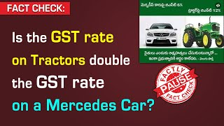 FACT CHECK: Is the GST rate on tractors double the GST rate on a Mercedes Car?