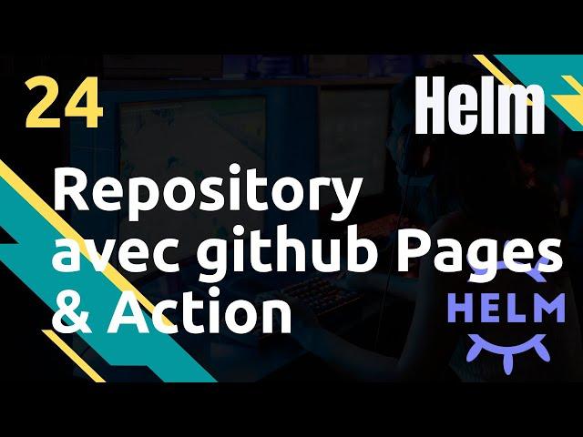 Créer un repository de Charts avec Github Pages - #Helm 24