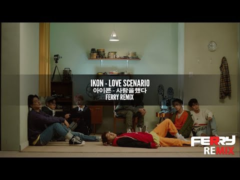 IKON - Love Scenario '사랑을 했다' (Ferry Remix)