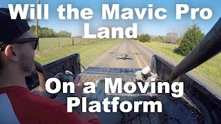 Will the Mavic Pro Land on a Moving Platform?